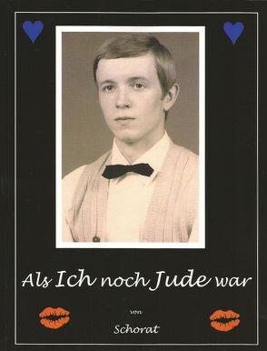 Als Ich noch Jude war von Schorat,  Wolfgang