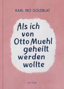 Als ich von Otto Muehl geheilt werden wollte von Goldblat,  Karl Iro