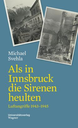 Als in Innsbruck die Sirenen heulten von Svehla,  Michael