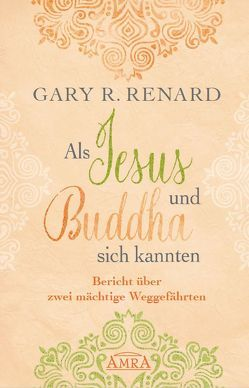 Als Jesus und Buddha sich kannten von Renard,  Gary R.