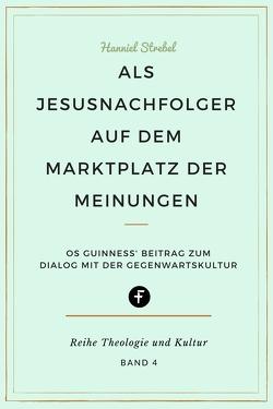Als Jesusnachfolger auf dem Marktplatz der Meinungen von Strebel,  Hanniel