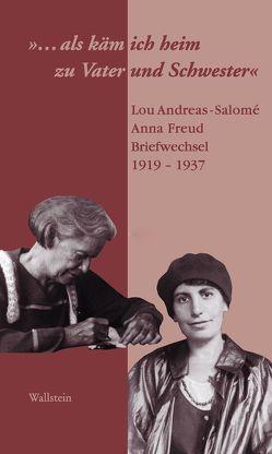 """""""…als käm ich heim zu Vater und Schwester"""" von Andreas-Salomé,  Lou, Freud,  Anna, Rothe,  Daria A, Weber,  Inge"""