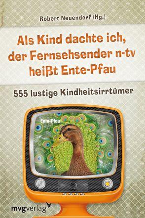 Als Kind dachte ich, der Fernsehsender n-tv heißt Ente-Pfau von K,  A, Neuendorf,  Robert