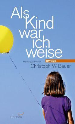 Als Kind war ich weise von Bauer,  Christoph W.