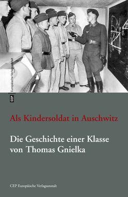Als Kindersoldat in Auschwitz von Gnielka,  Thomas