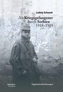 Als Kriegsgefangener durch Serbien von Schwenk,  Ludwig