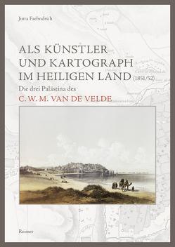 Als Künstler und Kartograph im Heiligen Land (1851/52) von Faehndrich,  Jutta