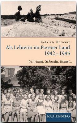 Als Lehrerin im Posener Land 1942-1945 von Hornung,  Gabriele