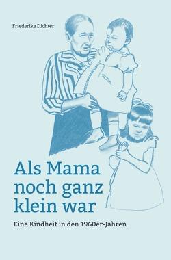 Als Mama noch ganz klein war von Dichter,  Friederike