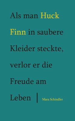 Als man Huck Finn in saubere Kleider steckte, verlor er die Freude am Leben von Schindler,  Mara
