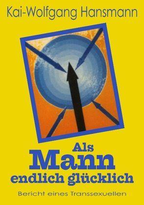 Als Mann endlich glücklich von Hansmann,  Kai-Wolfgang