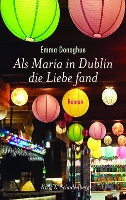 Als Maria in Dublin die Liebe fand von Donoghue,  Emma, Krug,  Andrea, Weber-Jarić,  Gabriele