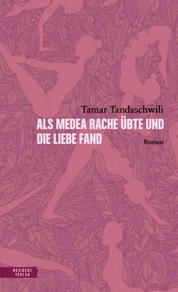 Als Medea Rache übte und die Liebe fand von Muskhelishvili,  Tamar, Tandaschwili,  Tamar