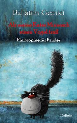 Als meine Katze Minnosch einen Vogel fraß – Philosophie für Kinder von Gemici,  Bahattin