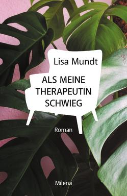 Als meine Therapeutin schwieg von Mundt,  Lisa
