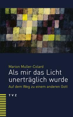 Als mir das Licht unerträglich wurde von Muller-Colard,  Marion, Weymann,  Marianne