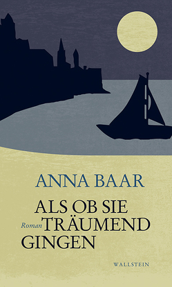Als ob sie träumend gingen von Baar,  Anna