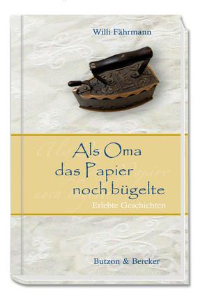 Als Oma das Papier noch bügelte von Faehrmann,  Willi