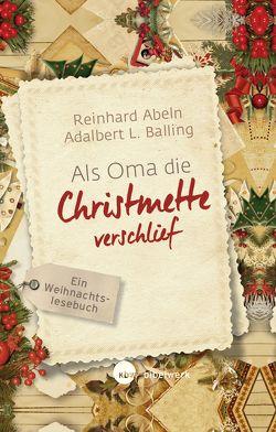 Als Oma die Christmette verschlief von Abeln,  Reinhard, Balling,  Adalbert L