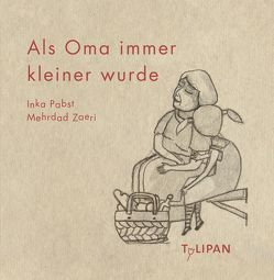 Als Oma immer kleiner wurde von Pabst,  Inka, Zaeri,  Mehrdad