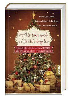 Als Oma noch Lametta bügelte – Großdruck von Abeln,  Reinhard, Balling,  Adalbert Ludwig, Kühn,  Johannes