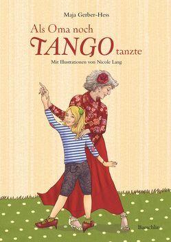 Als Oma noch Tango tanzte von Gerber-Hess,  Maja, Lang,  Nicole