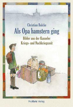 Als Opa hamstern ging von Balcke,  Christian