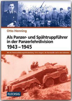 Als Panzer- und Spähtruppführer in der Panzerlehrdivision 1943-1945 von Henning,  Otto