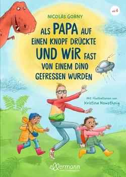 Als Papa auf einen Knopf drückte und wir fast von einem Dino gefressen wurden von Gorny,  Nicolas, Nowothnig,  Kristina