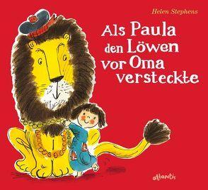Als Paula den Löwen vor Oma versteckte von Stephens,  Helen