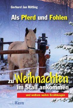 Als Pferd und Fohlen zu Weihnachten im Stall ankommen von Rötting,  Gerhard Jan