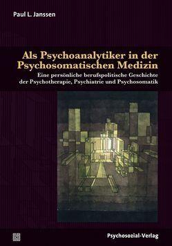 Als Psychoanalytiker in der Psychosomatischen Medizin von Janssen,  Paul L.
