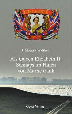 Als Queen Elizabeth II. Schnaps im Hafen von Marne trank von Walther,  J. Monika