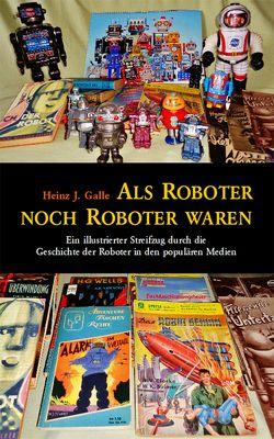 Als Roboter noch Roboter waren von Galle,  Heinz J