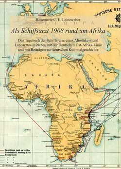 Als Schiffsarzt 1908 rund um Afrika von Leineweber,  Rosemarie C. E.
