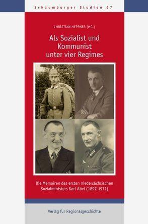 Als Sozialist und Kommunist unter vier Regimes von Heppner,  Christian