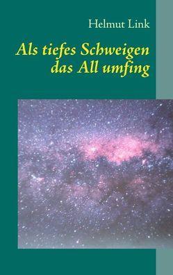 Als tiefes Schweigen das All umfing von Link,  Helmut