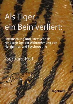Als Tiger ein Bein verliert: Enttäuschung und Eifersucht als Hindernis bei der Wahrnehmung von Narzissmus und Psychopathie von Reit,  Gerhard