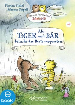 Als Tiger und Bär beinahe das Beste verpassten von Fickel,  Florian, Seipelt,  Johanna