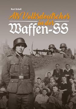 Als Volksdeutscher in der Waffen-SS von Scholl,  Kurt