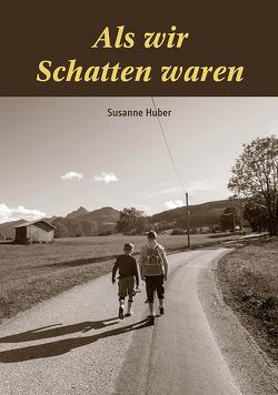 Als wir Schatten waren von Huber,  Susanne