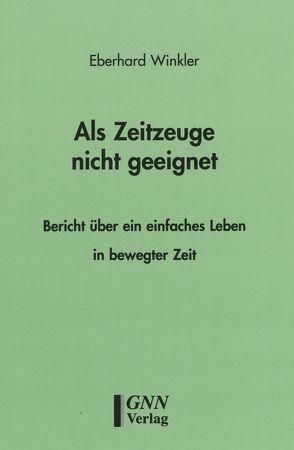 Als Zeitzeuge nicht geeignet von Winkler,  Eberhard