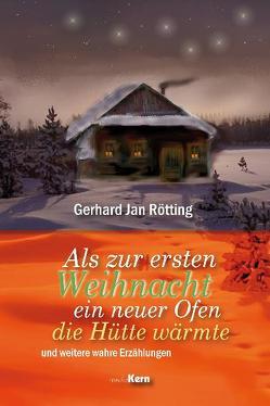 Als zur ersten Weihnacht ein neuer Ofen die Hütte erwärmte von Rötting,  Gerhard Jan
