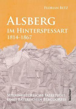 Alsberg im Hinterspessart, 1814-1867 von Betz,  Florian