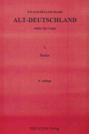 Alt-Deutschland unter der Lupe: Teil Baden von Müller-Mark,  Ewald