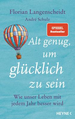 Alt genug, um glücklich zu sein von Langenscheidt,  Florian, Schulz,  André