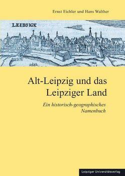 Alt-Leipzig und das Leipziger Land von Eichler,  Ernst, Walther,  Hans