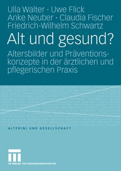 Alt und gesund? von Fischer,  Claudia, Flick,  Uwe, Neuber,  Anke, Schwartz,  Friedrich Wilhelm, Walter,  Ulla