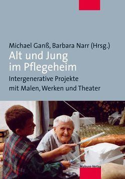 Alt und Jung im Pflegeheim von Ganss,  Michael, Narr,  Barbara