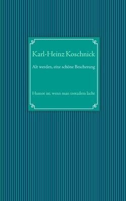 Alt werden, eine schöne Bescherung von Koschnick,  Karl-Heinz